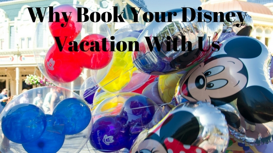 Why Book Your Disney Vacation With Us?